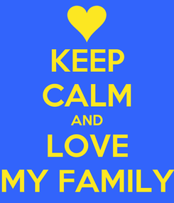 Poster: KEEP CALM AND LOVE MY FAMILY
