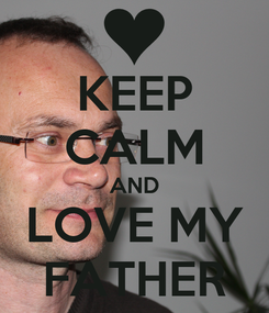 Poster: KEEP CALM AND LOVE MY FATHER