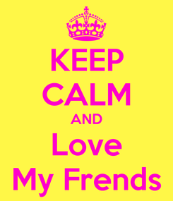 Poster: KEEP CALM AND Love My Frends