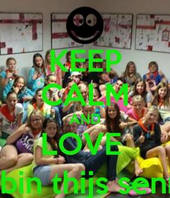 Poster: KEEP CALM AND LOVE  MY FRIEND (marie marte lloyd robin thijs senne maya luna mirthe marie nelle )