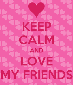 Poster: KEEP CALM AND LOVE MY FRIENDS