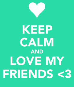 Poster: KEEP CALM AND LOVE MY FRIENDS <3