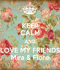 Poster: KEEP CALM AND LOVE MY FRIENDS Mira & Flore