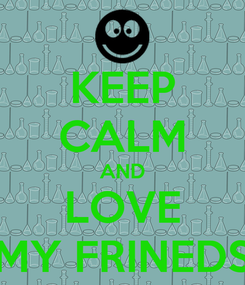 Poster: KEEP CALM AND LOVE MY FRINEDS