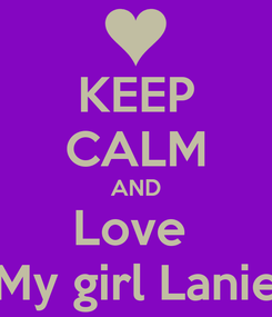 Poster: KEEP CALM AND Love  My girl Lanie