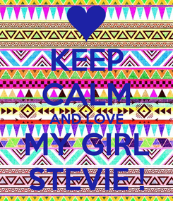 Poster: KEEP CALM AND LOVE MY GIRL STEVIE !