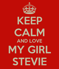 Poster: KEEP CALM AND LOVE MY GIRL STEVIE