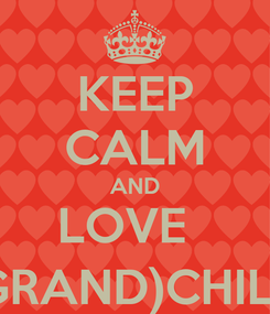 Poster: KEEP CALM AND LOVE   MY (GRAND)CHILDREN