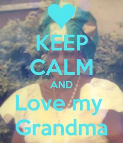 Poster: KEEP CALM AND Love my  Grandma