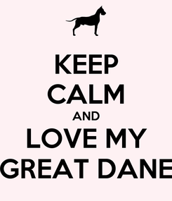 Poster: KEEP CALM AND LOVE MY GREAT DANE