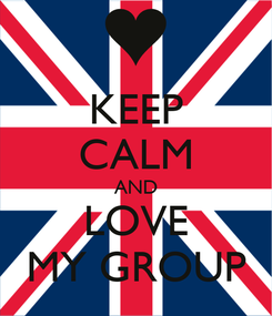 Poster: KEEP CALM AND LOVE MY GROUP