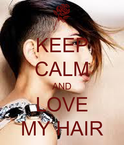 Poster: KEEP CALM AND LOVE MY HAIR