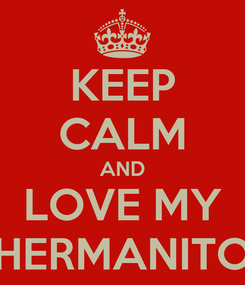 Poster: KEEP CALM AND LOVE MY HERMANITO