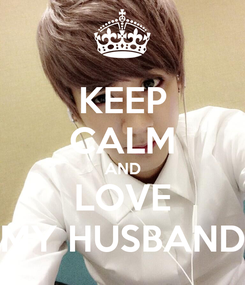 Poster: KEEP CALM AND LOVE MY HUSBAND