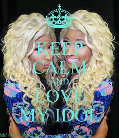 Poster: KEEP CALM AND LOVE MY IDOL