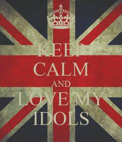 Poster: KEEP CALM AND LOVE MY IDOLS