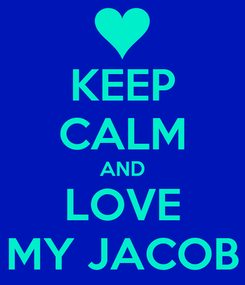 Poster: KEEP CALM AND LOVE MY JACOB