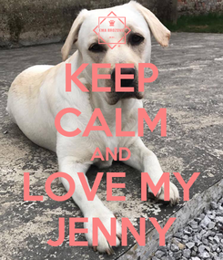 Poster: KEEP CALM AND LOVE MY JENNY