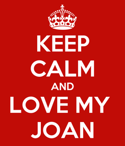 Poster: KEEP CALM AND LOVE MY  JOAN
