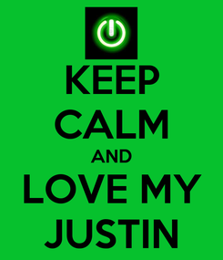 Poster: KEEP CALM AND LOVE MY JUSTIN