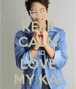 Poster: KEEP CALM AND LOVE MY KAI