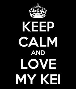 Poster: KEEP CALM AND LOVE MY KEI