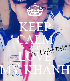 Poster: KEEP CALM AND LOVE MỸ KHÁNH