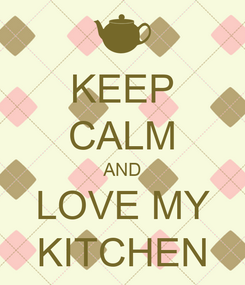 Poster: KEEP CALM AND LOVE MY KITCHEN