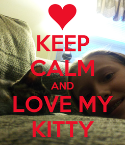 Poster: KEEP CALM AND LOVE MY KITTY