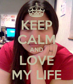 Poster: KEEP CALM AND LOVE MY LIFE