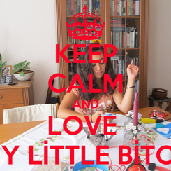 Poster: KEEP CALM AND LOVE  MY LİTTLE BİTCH