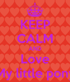 Poster: KEEP CALM AND Love My little pony