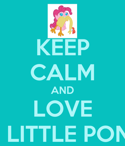 Poster: KEEP CALM AND LOVE MY LITTLE PONYS