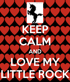 Poster: KEEP CALM AND LOVE MY LITTLE ROCK