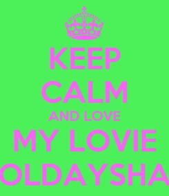 Poster: KEEP CALM AND LOVE MY LOVIE OLDAYSHA