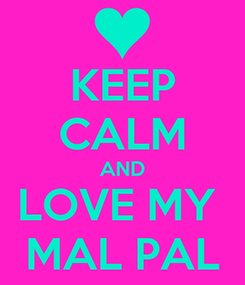 Poster: KEEP CALM AND LOVE MY  MAL PAL