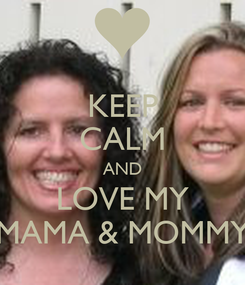 Poster: KEEP CALM AND LOVE MY MAMA & MOMMY