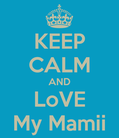 Poster: KEEP CALM AND LoVE My Mamii
