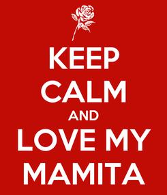 Poster: KEEP CALM AND LOVE MY MAMITA