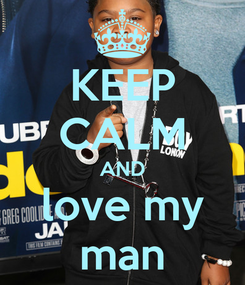 Poster: KEEP CALM AND love my man