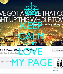 Poster: KEEP CALM AND LOVE  MY PAGE