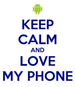 Poster: KEEP CALM AND LOVE MY PHONE
