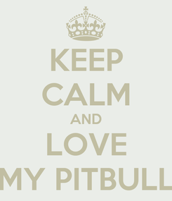 Poster: KEEP CALM AND LOVE MY PITBULL