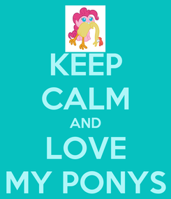 Poster: KEEP CALM AND LOVE MY PONYS