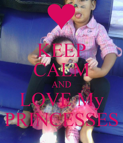 Poster: KEEP CALM AND LOVE My PRINCESSES