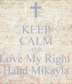 Poster: KEEP CALM AND Love My Right  Hand Mikayla