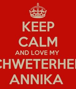 Poster: KEEP CALM AND LOVE MY  SCHWETERHERZ ANNIKA