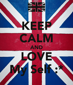 Poster: KEEP CALM AND LOVE My Self :*
