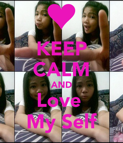 Poster: KEEP CALM AND Love  My Self