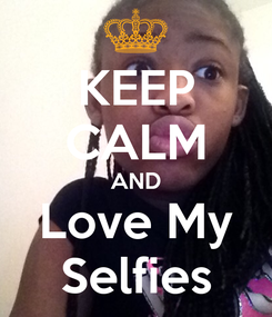 Poster: KEEP CALM AND Love My Selfies